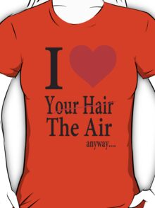 Dr. Horrible Freeze Ray love your hair T-Shirt