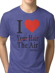 Dr. Horrible Freeze Ray love your hair Tri-blend T-Shirt
