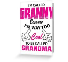 I'm Called Granny Because I'm Way Too Cool To Be Called Grandma Greeting Card