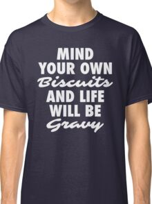 Mind Your Own Biscuits Classic T-Shirt