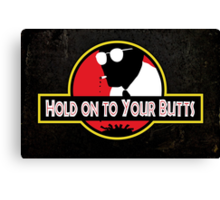 Hold on to Your Butts Canvas Print