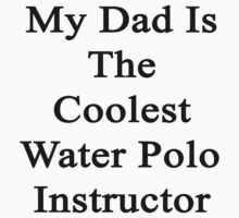 My Dad Is The Coolest Water Polo Instructor by supernova23