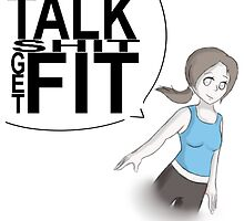 Talk Shit Get Fit by JordanHaruka