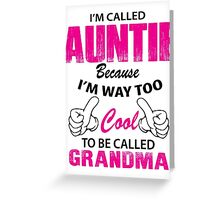I'm Called Auntie Because I'm Way Too Cool To Be Called Grandma Greeting Card