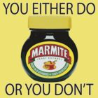 Marmite... You either do or you don't! by BungleThreads