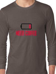Need coffee Long Sleeve T-Shirt