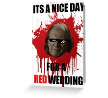 Nice day for a red wedding Greeting Card