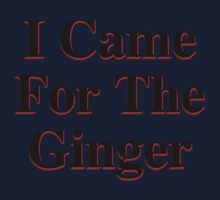 I Came For The Ginger Kids Tee