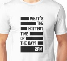 2pm hottest time of the day Unisex T-Shirt