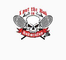 i put the bad in badminton Unisex T-Shirt
