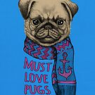 Must Love Pugs by micklyn