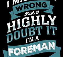 I MIGHT BE WRONG BUT I HIGHLY DOUBT IT I'M A FOREMAN by yuantees