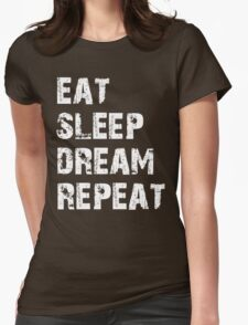 Eat, Sleep, Dream, Repeat  T-Shirt