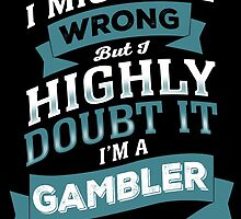 I MIGHT BE WRONG BUT I HIGHLY DOUBT IT I'M A GAMBLER by yuantees