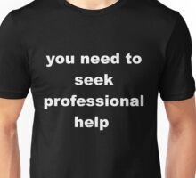you need to seek professional help Unisex T-Shirt