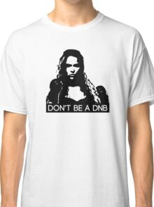 Don't Be A DNB Classic T-Shirt