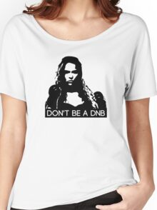 Don't Be A DNB Women's Relaxed Fit T-Shirt