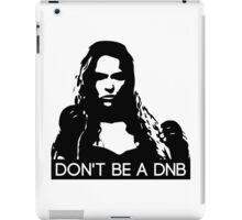Don't Be A DNB iPad Case/Skin