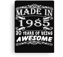 MADE IN 1985 Canvas Print