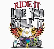 Ride Like You Stole It Unisex T-Shirt