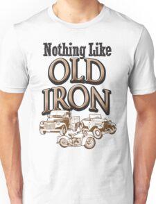 Nothing Like Old Iron Unisex T-Shirt