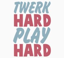 twerk hard play hard by d1bee