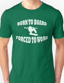 BORN TO BOARD FORCED TO WORK WHITE Unisex T-Shirt