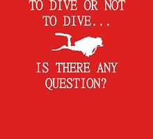 TO DIVE OR NOT TO DIVE Unisex T-Shirt