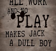 All work and no play makes Jack a dull boy by Nicklas81