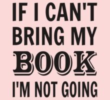 If I Can't Bring My Book I'm Not Going Kids Tee