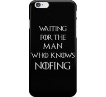 Jon Snow Waiting for the man who knows nothing iPhone Case/Skin