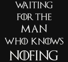 Jon Snow Waiting for the man who knows nothing Baby Tee