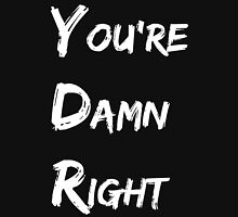 You're Damn Right Womens Fitted T-Shirt
