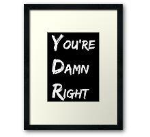 You're Damn Right Framed Print