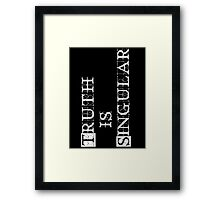 Truth is Singular Framed Print