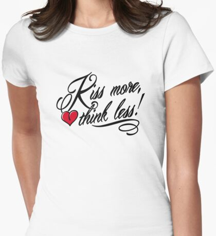 Kiss more, think less! Womens Fitted T-Shirt