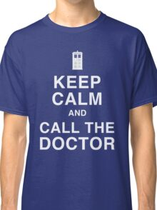 Keep Calm and Call the Doctor Classic T-Shirt