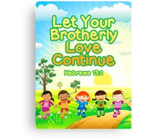 Let Your Brotherly Love Continue (For Kids) Canvas Print