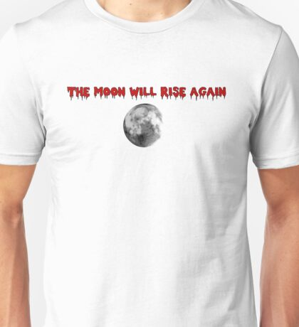 The Moon Will Rise Again Unisex T-Shirt