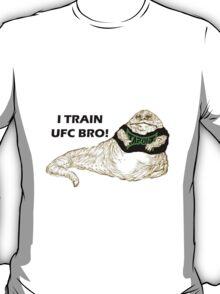 I Train UFC BRO! T-Shirt