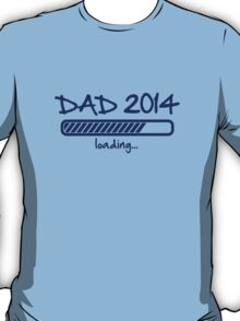 Dad 2014 loading... T-Shirt