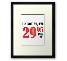 Funny 30th Birthday Gift (Plus Tax) Framed Print
