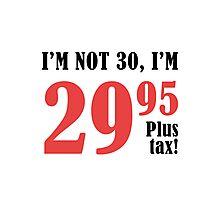 Funny 30th Birthday Gift (Plus Tax) Photographic Print