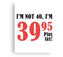 Funny 40th Birthday Gift (Plus Tax) Canvas Print