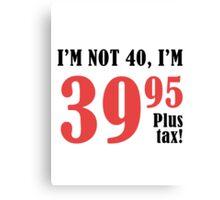 Funny 40th Birthday Gift (Plus Tax) Canvas Print