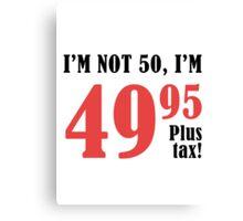 Funny 50th Birthday Gift (Plus Tax) Canvas Print