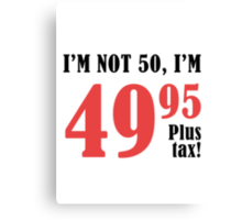 Funny 50th Birthday Gift (Plus Tax) Canvas Print