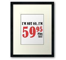 Funny 60th Birthday Gift (Plus Tax) Framed Print