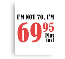 Funny 70th Birthday Gift (Plus Tax) Canvas Print