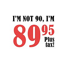 Funny 90th Birthday Gift (Plus Tax) Photographic Print